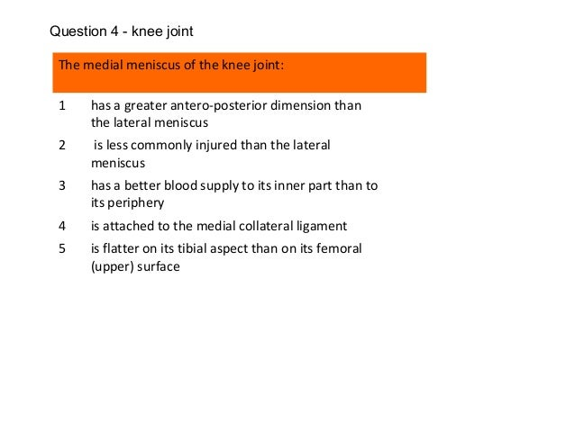 The medial meniscus of the knee joint: 1 has a greater antero-posterior dimension than the lateral meniscus 2 is less comm...
