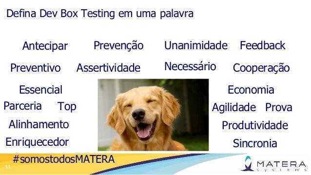 11 Defina Dev Box Testing em uma palavra Antecipar AssertividadePreventivo Prevenção Agilidade Unanimidade Prova Essencial...