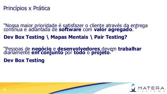 """18 Princípios x Prática """"Nossa maior prioridade é satisfazer o cliente através da entrega contínua e adiantada de software..."""