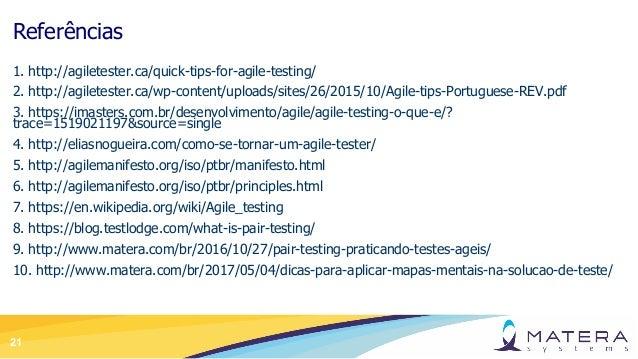 21 Referências 1. http://agiletester.ca/quick-tips-for-agile-testing/ 2. http://agiletester.ca/wp-content/uploads/sites/26...