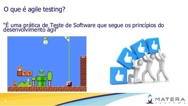 """5 O que é agile testing? """"É uma prática de Teste de Software que segue os princípios do desenvolvimento ágil"""""""