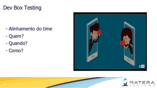 9 Dev Box Testing - Alinhamento do time - Quem? - Quando? - Como?
