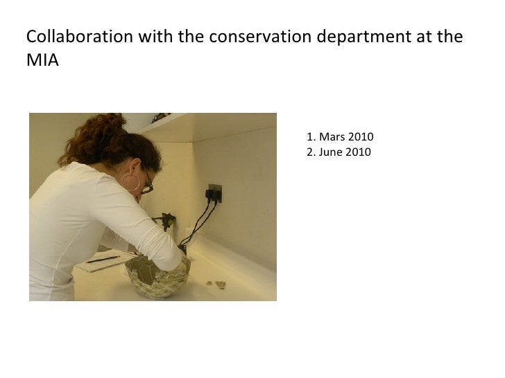 Collaboration with the conservation department at the MIA 1. Mars 2010 2. June 2010