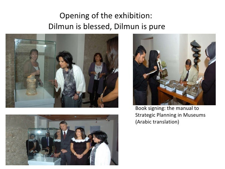 Opening of the exhibition:  Dilmun is blessed, Dilmun is pure Book signing: the manual to Strategic Planning in Museums (A...