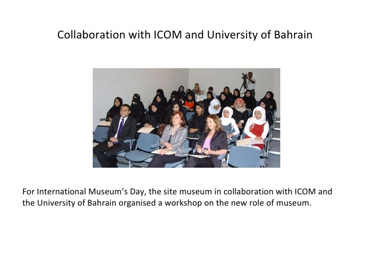Collaboration with ICOM and University of Bahrain  For International Museum's Day, the site museum in collaboration with I...