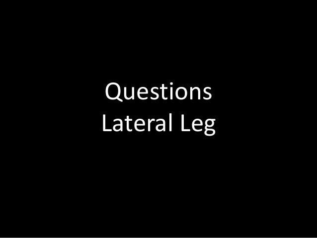 Questions Lateral Leg