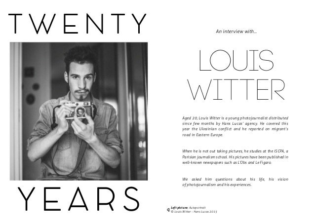 T W E N T Y Y E A R S LOUIS WITTER Aged 20, Louis Witter is a young photojournalist distributed since few months by Hans L...