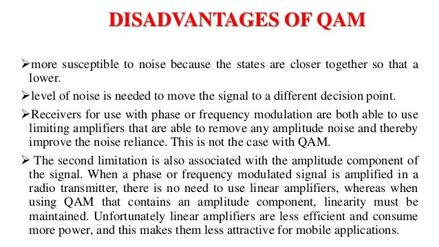 advantages and disadvantages of amplitude modulation frequency modulation phase modulation and quadr Disadvantages of amplitude modulation, frequency modulation, phase modulation, and quadrature amplitude modulation (qam) refrences: electronics and radio today.