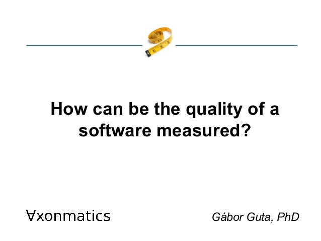 How can be the quality of a software measured? Gábor Guta, PhD November 2009