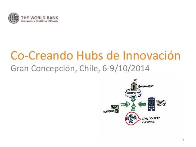 Co-‐Creando  Hubs  de  Innovación  Gran  Concepción,  Chile,  6-‐9/10/2014  1