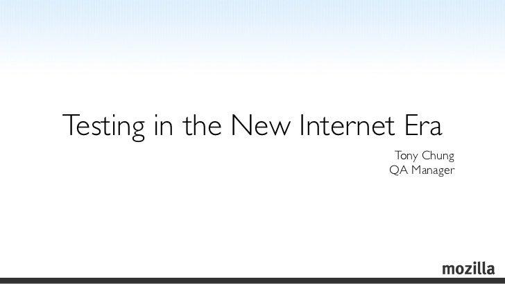 Testing in the New Internet Era                           Tony Chung                          QA Manager