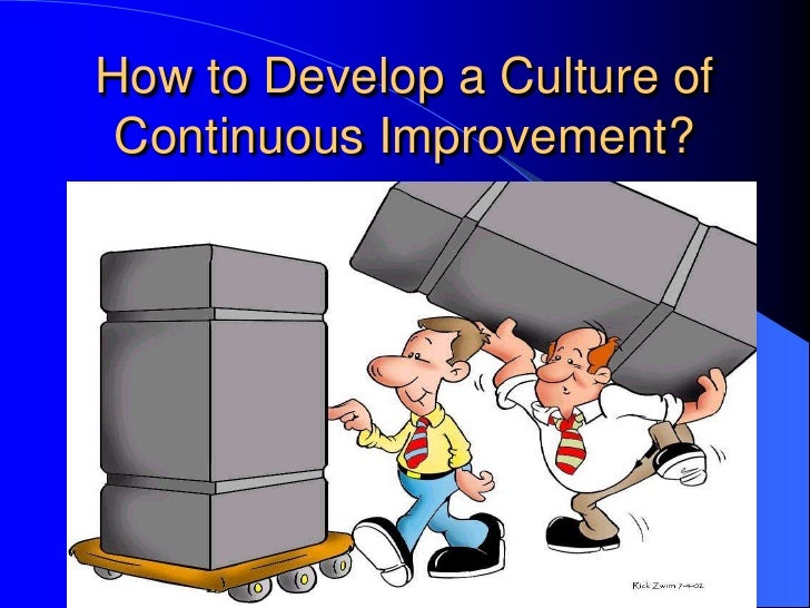 How to Develop a Culture of  Continuous Improvement?