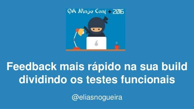 Feedback mais rápido na sua build dividindo os testes funcionais @eliasnogueira