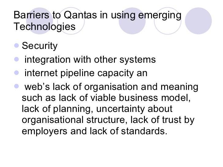Barriers to Qantas in using emerging Technologies <ul><li>Security </li></ul><ul><li>integration with other systems </li><...