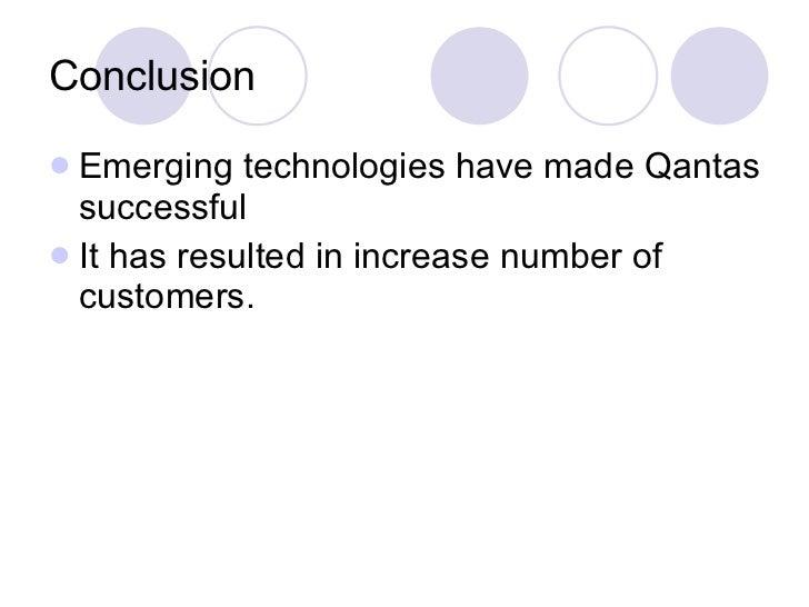 Conclusion <ul><li>Emerging technologies have made Qantas successful </li></ul><ul><li>It has resulted in increase number ...
