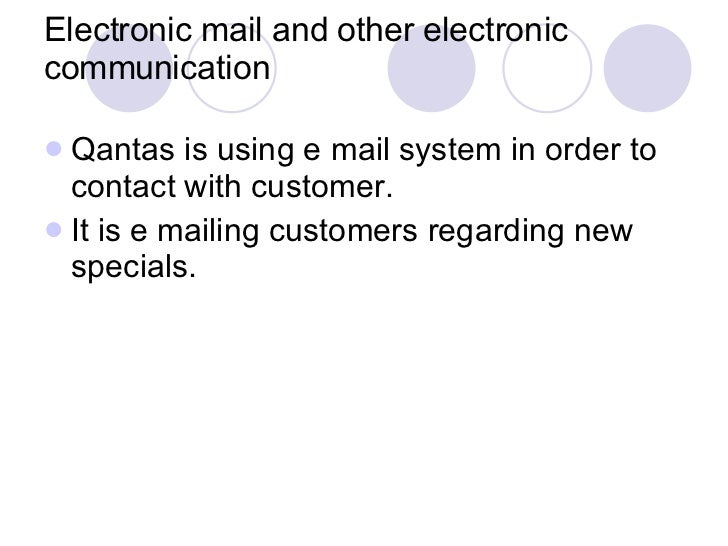 Electronic mail and other electronic communication <ul><li>Qantas is using e mail system in order to contact with customer...