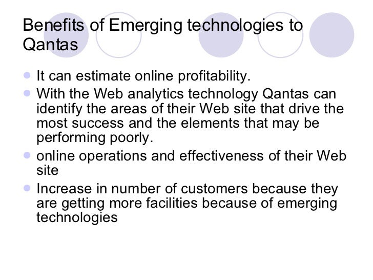 Benefits of Emerging technologies to Qantas <ul><li>It can estimate online profitability. </li></ul><ul><li>With the Web a...