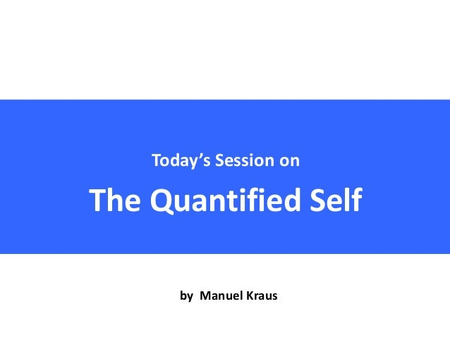 Today's Session onThe Quantified Selfby Manuel Kraus