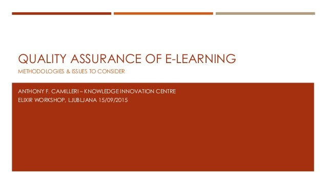 QUALITY ASSURANCE OF E-LEARNING METHODOLOGIES & ISSUES TO CONSIDER ANTHONY F. CAMILLERI – KNOWLEDGE INNOVATION CENTRE ELIX...