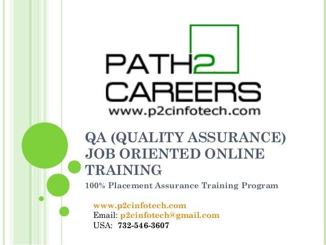 QA (QUALITY ASSURANCE) JOB ORIENTED ONLINE TRAINING 100% Placement Assurance Training Program http://www.p2cinfotech..com ...