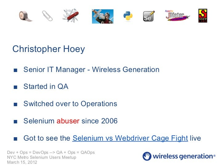 Christopher Hoey  ■ Senior IT Manager - Wireless Generation  ■ Started in QA  ■ Switched over to Operations  ■ Selenium ab...