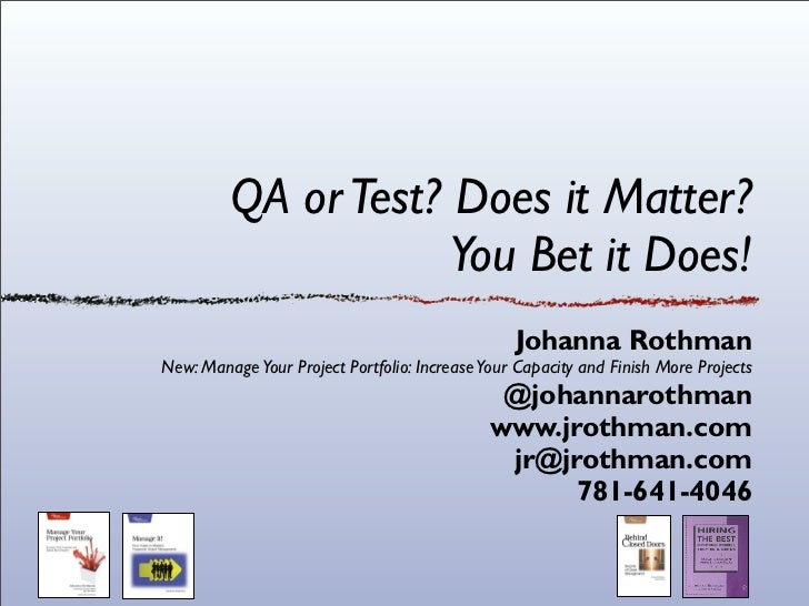 QA or Test? Does it Matter?                     You Bet it Does!                                                 Johanna R...