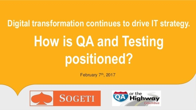 Digital transformation continues to drive IT strategy. How is QA and Testing positioned? February 7th, 2017