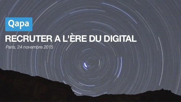RECRUTER A L'ÈRE DU DIGITAL Paris, 24 novembre 2015