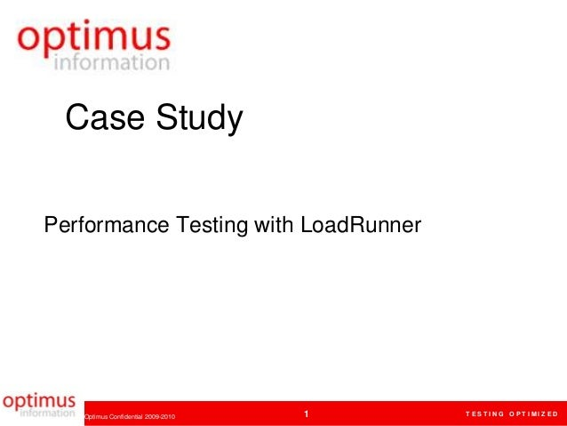Case StudyPerformance Testing with LoadRunner   Optimus Confidential 2009-2010   1   TESTING OPTIMIZED