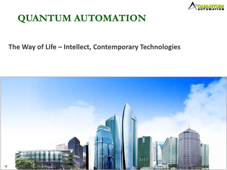 QUANTUM AUTOMATION<br />The Way of Life – Intellect, Contemporary Technologies<br />
