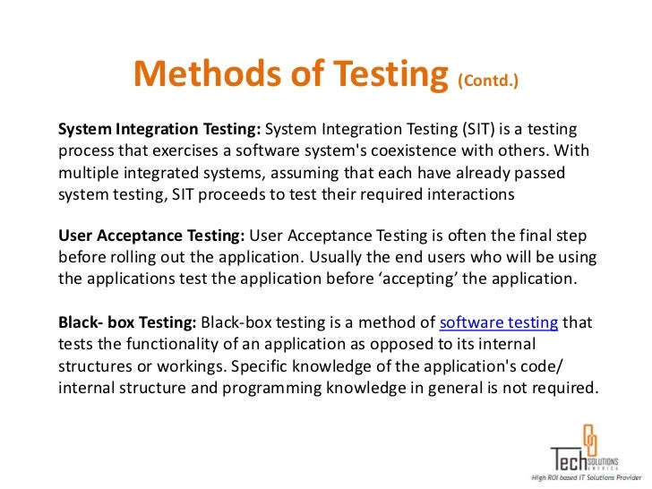 Methods of Testing (Contd.)System Integration Testing: System Integration Testing (SIT) is a testingprocess that exercises...
