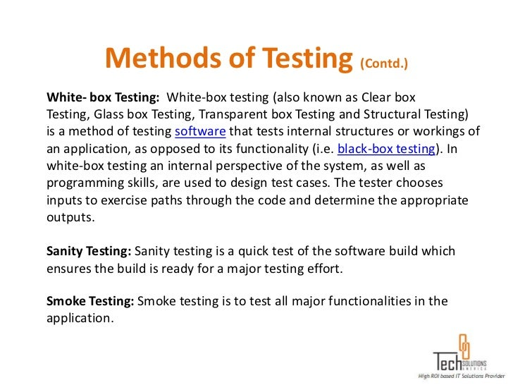 Methods of Testing (Contd.)White- box Testing: White-box testing (also known as Clear boxTesting, Glass box Testing, Trans...