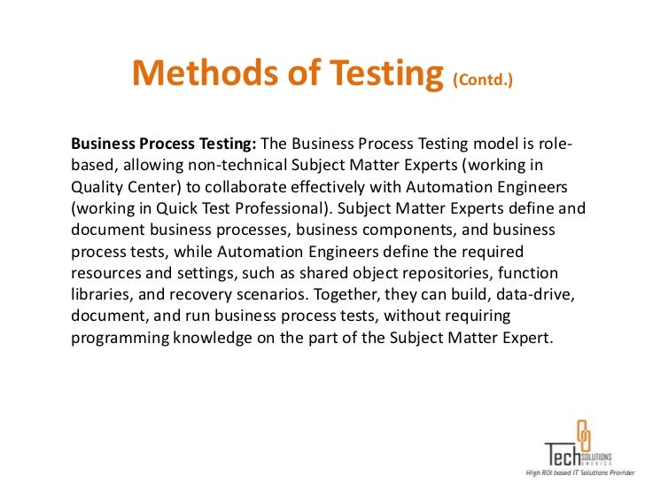 Methods of Testing (Contd.)Business Process Testing: The Business Process Testing model is role-based, allowing non-techni...