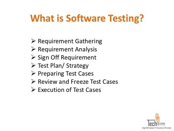 What is Software Testing? Requirement Gathering Requirement Analysis Sign Off Requirement Test Plan/ Strategy Prepari...