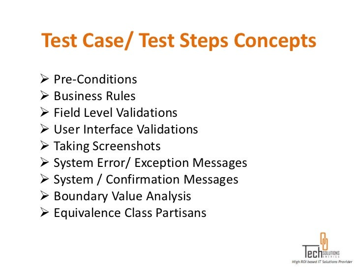 Test Case/ Test Steps Concepts Pre-Conditions Business Rules Field Level Validations User Interface Validations Takin...