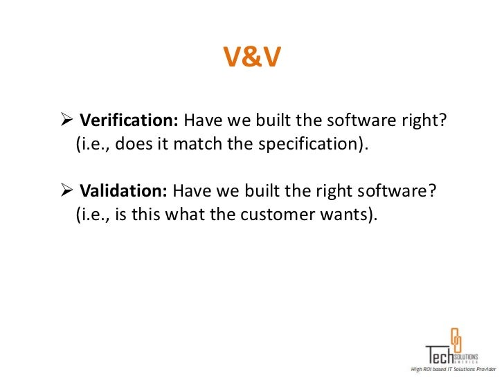 V&V Verification: Have we built the software right? (i.e., does it match the specification). Validation: Have we built t...