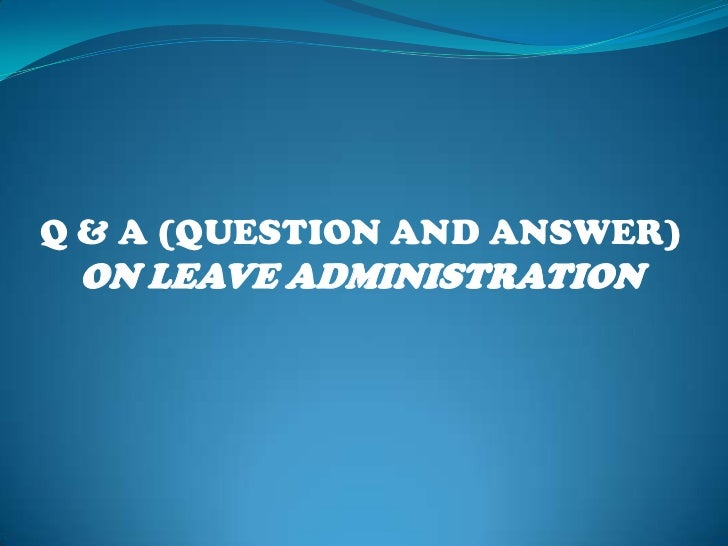 <br />Q & A (QUESTION AND ANSWER)<br />ON LEAVE ADMINISTRATION<br />