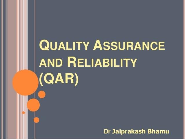 QUALITY ASSURANCE  AND RELIABILITY  (QAR)  Dr Jaiprakash Bhamu
