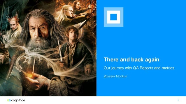 There and back again Our journey with QA Reports and metrics 1 Zbyszek Moćkun