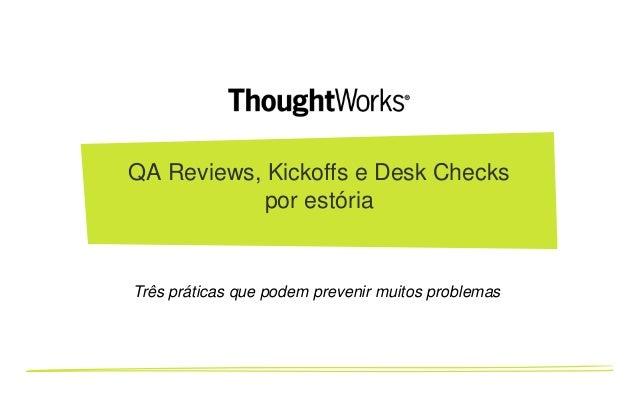 QA Reviews, Kickoffs e Desk Checks por estória  Três práticas que podem prevenir muitos problemas