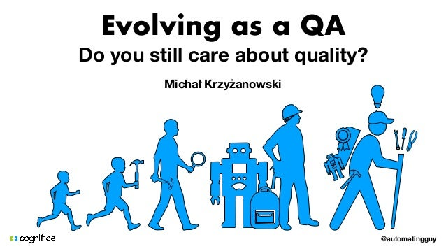 @automatingguy Evolving as a QA Do you still care about quality? Michał Krzyżanowski