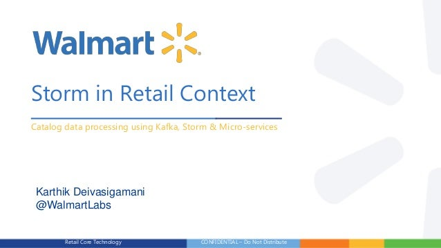 CONFIDENTIAL – Do Not DistributeRetail Core Technology Storm in Retail Context Catalog data processing using Kafka, Storm ...