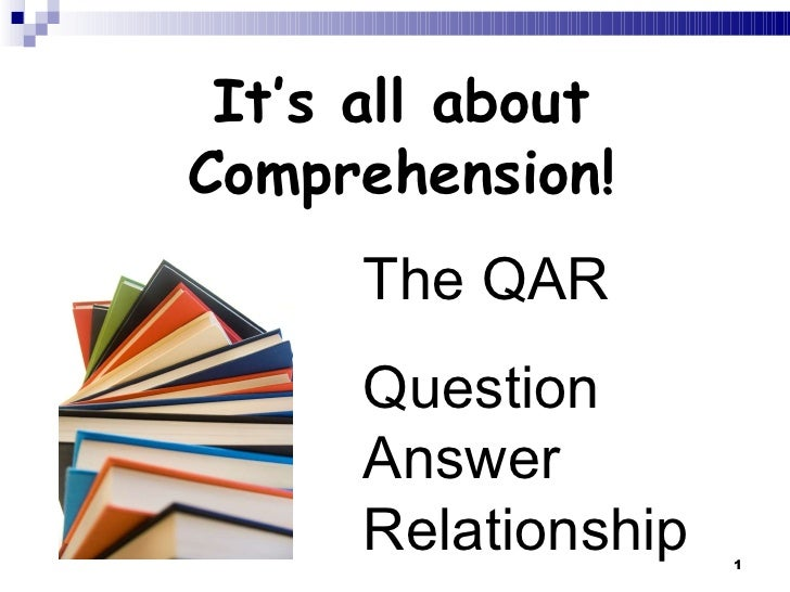 It's all about Comprehension! The QAR Question Answer Relationship
