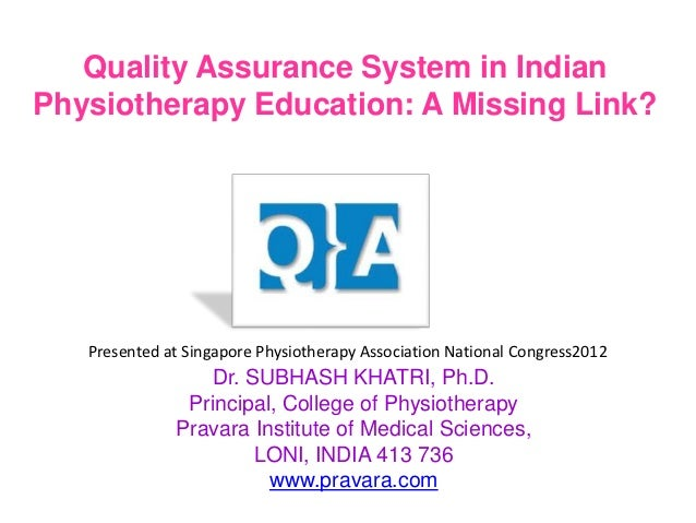 Quality Assurance System in IndianPhysiotherapy Education: A Missing Link?   Presented at Singapore Physiotherapy Associat...