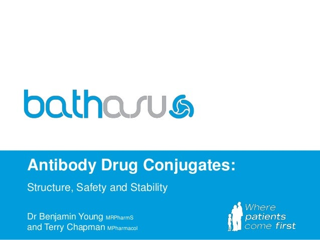 Antibody Drug Conjugates: Structure, Safety and Stability Dr Benjamin Young MRPharmS and Terry Chapman MPharmacol