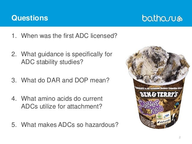 Questions 1. When was the first ADC licensed? 2. What guidance is specifically for ADC stability studies? 3. What do DAR a...