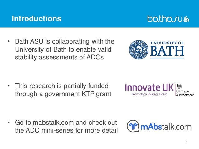 Introductions 3 • Bath ASU is collaborating with the University of Bath to enable valid stability assessments of ADCs • Th...
