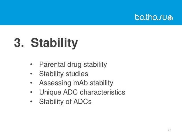 34 3. Stability • Parental drug stability • Stability studies • Assessing mAb stability • Unique ADC characteristics • Sta...