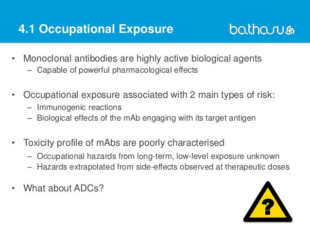 4.1 Occupational Exposure • Monoclonal antibodies are highly active biological agents – Capable of powerful pharmacologica...