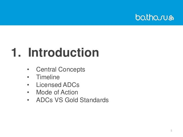 1. Introduction • Central Concepts • Timeline • Licensed ADCs • Mode of Action • ADCs VS Gold Standards 5